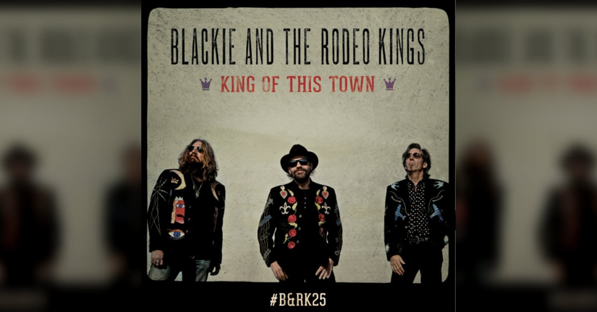 Blackie and the Rodeo Kings new album Kings of this Town